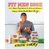 Kevin Curry: FitMenBook Food & Drink App Fit Men Cook: 100+ Meal Prep Recipes for Men and Women―Always #HealthyAF, Never Boring